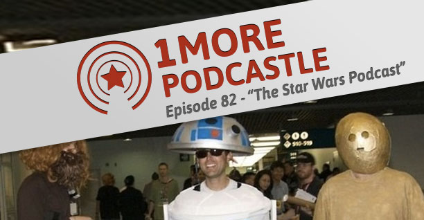 82 – The Star Wars Podcast | 1 More Castle